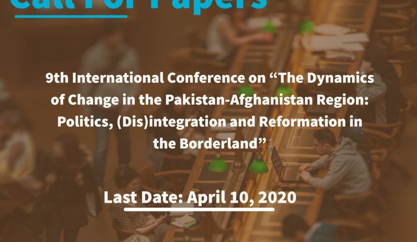 """Call for Papers: 9th International Conference on """"The Dynamics of Change in the Pakistan-Afghanistan Region: Politics, (Dis)integration and Reformation in the Borderland"""""""